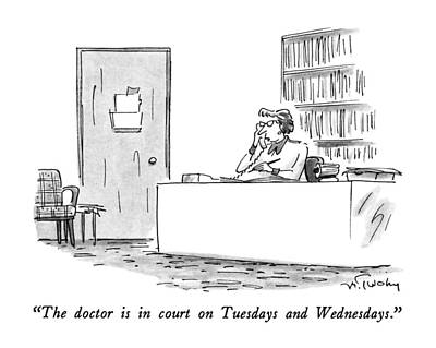 Medical Drawing - The Doctor Is In Court On Tuesdays And Wednesdays by Mike Twohy