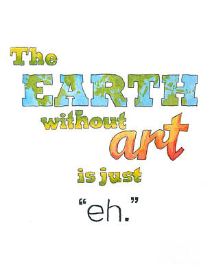The Earth Without Art Is Just Eh  Art Print