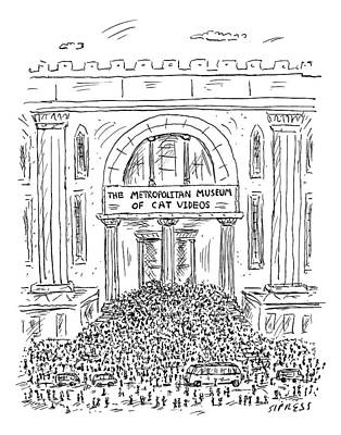 Museums Drawing - The Metropolitan Museum Of Cat Videos Thronged by David Sipress
