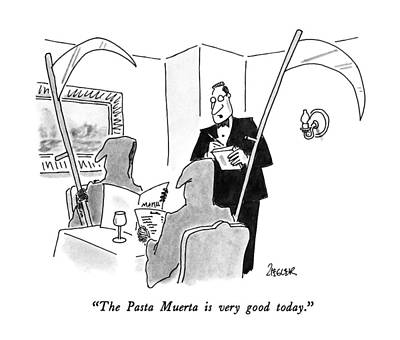 Grim Drawing - The Pasta Muerta Is Very Good Today by Jack Ziegler