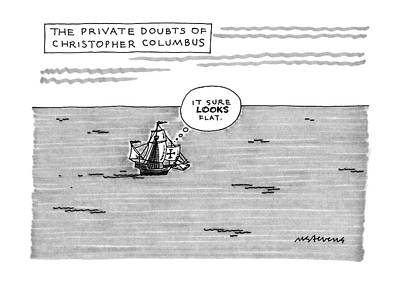 Columbus Drawing - The Private Doubts Of Christopher Columbus by Mick Stevens