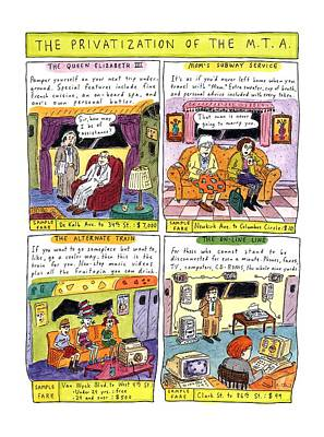 Wyck Drawing - The Privatization Of The  M. T. A by Roz Chast