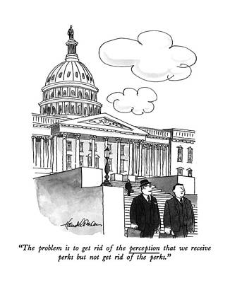 Capitol Drawing - The Problem Is To Get Rid Of The Perception That by J.B. Handelsma