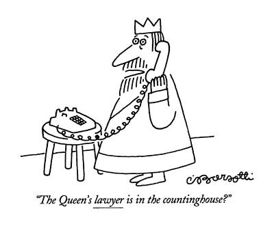 Nursery Rhymes Drawing - The Queen's Lawyer Is In The Countinghouse? by Charles Barsotti