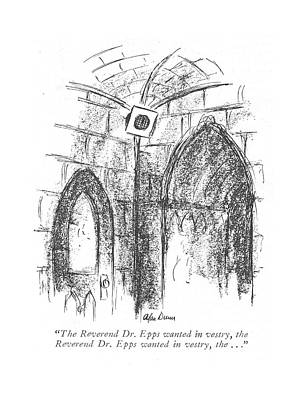 Prayer Drawing - The Reverend Dr. Epps Wanted In Vestry by Alan Dunn