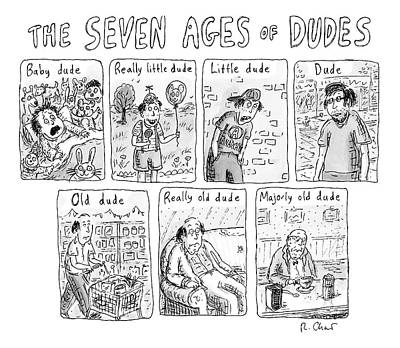 Aging Drawing - The Seven Ages Of Dudes - Progression Of Dudes by Roz Chast