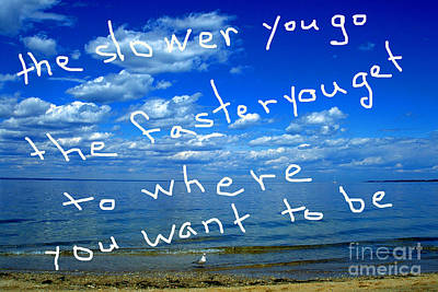 The Slower You Go The Faster You Get To Where You Want To Be Art Print