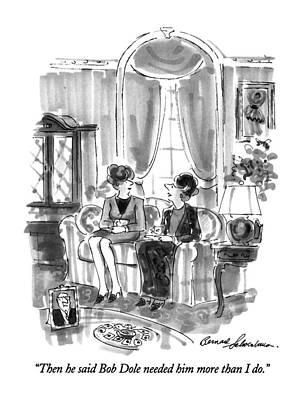 Then He Said Bob Dole Needed Him More Than I Do Art Print by Bernard Schoenbaum