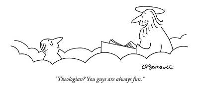 Religion Drawing - Theologian? You Guys Are Always Fun by Charles Barsotti