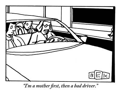 Family Car Drawing - There Is A Mother Driving A Car With A Man by Bruce Eric Kaplan