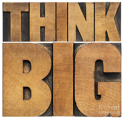 Art Print featuring the photograph Think Big In Wood Type by Marek Uliasz