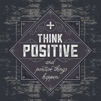 Think Positive And Positive Things Happen Art Print by Ray Van Gundy