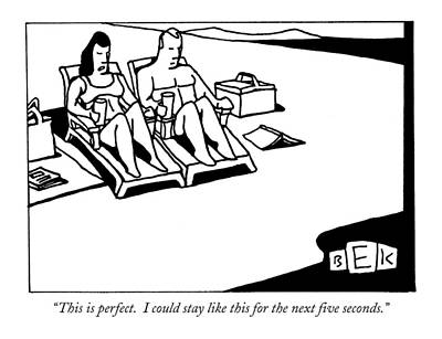 Seashore Drawing - This Is Perfect.  I Could Stay Like This by Bruce Eric Kaplan