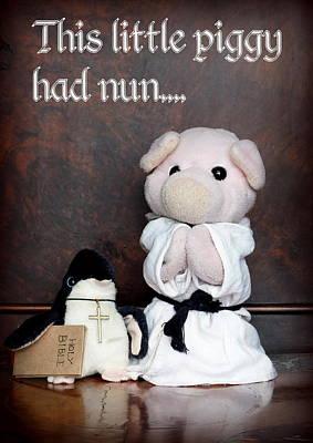 Pig Photograph - This Little Piggy Had Nun by Piggy
