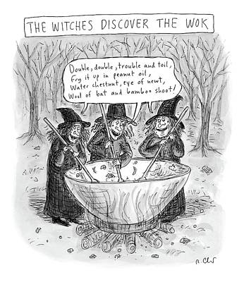 Drawing - Three Witches Stir A Large Wok by Roz Chast