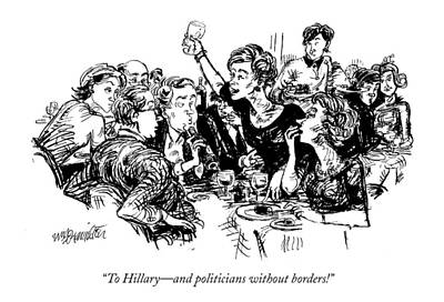 Hillary Clinton Wall Art - Drawing - To Hillary - And Politicians Without Borders! by William Hamilton