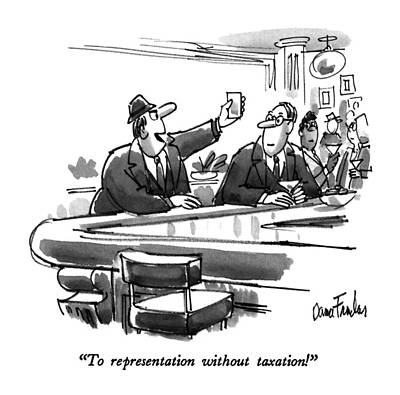 To Representation Without Taxation! Art Print by Dana Fradon