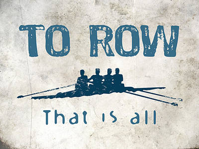 To Row That Is All Art Print by Flo Karp