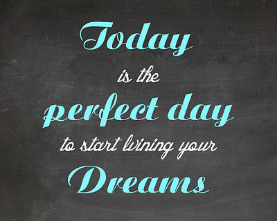 Digital Art - Toaday Is The Perfect Day To Start Living Your Dreams - Motivational Quote by Art Photography