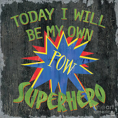 Heroes Painting - Today I Will Be... by Debbie DeWitt