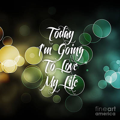 Today I'm Going To Love My Life Print by Marvin Blaine