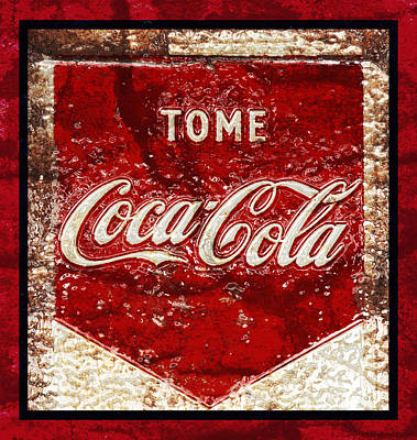 Coca-cola Signs Photograph - Tome Coca Cola Classic Vintage Rusty Sign by John Stephens