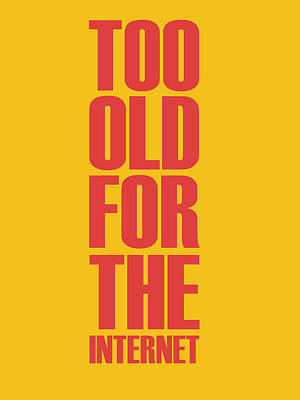 Inspirational Mixed Media - Too Old For The Internet Poster Yellow by Naxart Studio