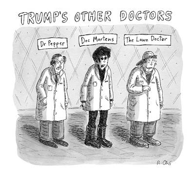 September 19th Drawing - Trump's Other Doctors by Roz Chast