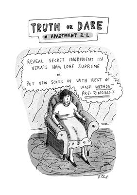 Truth Or Dare In Apartment 2-l Art Print by Roz Chast