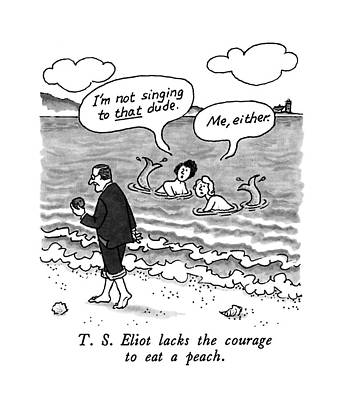 Author Drawing - T.s. Eliot Lacks The Courage To Eat A Peach by J.B. Handelsman