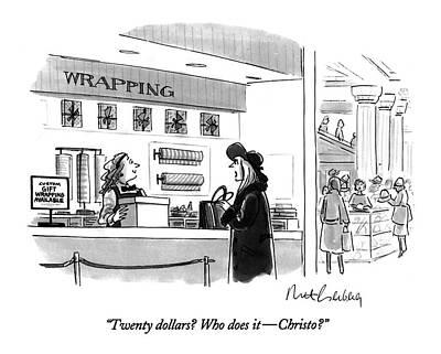 Twenty Dollars? Who Does It - Christo? Art Print by Mort Gerberg
