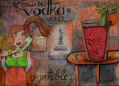 Bloody Mary Mixed Media - Vodka Is A Vegetable by Lindy Powell