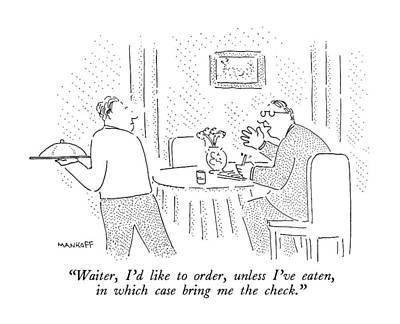 Waiter, I'd Like To Order, Unless I've Eaten Art Print by Robert Mankoff