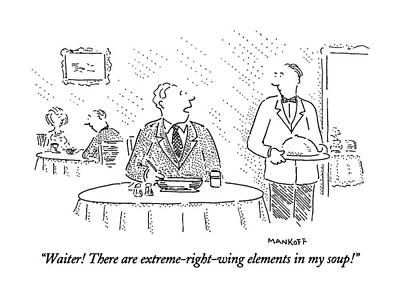 Waiter!  There Are Extreme-right-wing Elements Art Print by Robert Mankoff