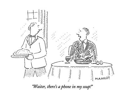 Waiter, There's A Phone In My Soup! Art Print by Robert Mankoff