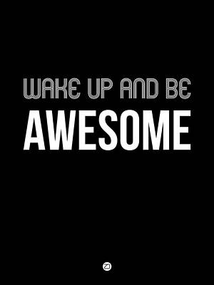 College Digital Art - Wake Up And Be Awesome Poster Black by Naxart Studio