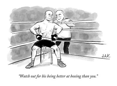 Boxing Drawing - Watch Out For His Being Better At Boxing Than You by Jason Adam Katzenstein