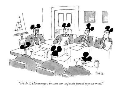 Disney Drawing - We Do It, Havermeyer, Because Our Corporate by Jack Ziegler