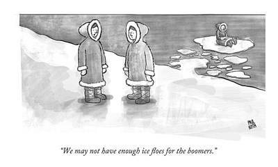 Global Warming Drawing - We May Not Have Enough Ice Floes For The Boomers by Paul Noth