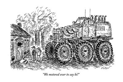 Monster Truck Drawing - We Motored Over To Say Hi! by Edward Koren