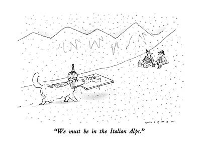 Italian Food Drawing - We Must Be In The Italian Alps by Bill Woodman