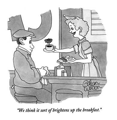 We Think It Sort Of Brightens Up The Breakfast Art Print