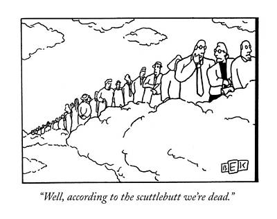 Heaven Drawing - Well, According To The Scuttlebutt We're Dead by Bruce Eric Kaplan