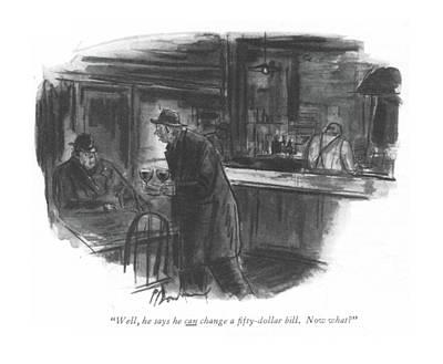 Pub Drawing - Well, He Says He Can Change A ?fty-dollar Bill by Perry Barlow