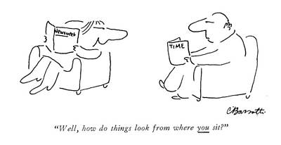 Leisure Time Drawing - Well, How Do Things Look From Where You Sit? by Charles Barsotti
