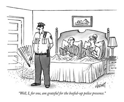 Police Officer Drawing - Well, I, For One, Am Grateful For The Beefed-up by Tom Cheney