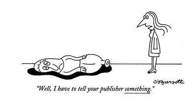 Slump Drawing - Well, I Have To Tell Your Publisher Something by Charles Barsotti