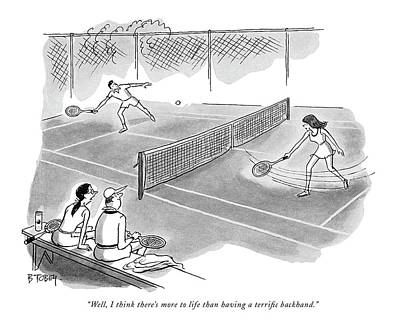 Tennis Drawing - Well, I Think There's More To Life Than Having by Barney Tobey