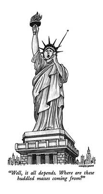 Statue Of Liberty Drawing - Well, It All Depends.  Where Are These Huddled by J.B. Handelsman
