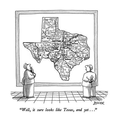 Well, It Sure Looks Like Texas, And Yet Art Print by Jack Ziegler